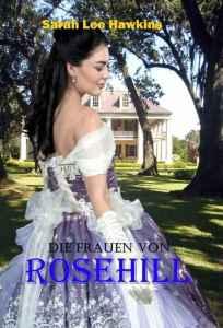 """Coverabbildung """"Die Frauene von Rose Hill"""" Dunkelhaarige Südstaaten-Lady in historischem lila Spitzen-Kleid vor Herrenhaus"""