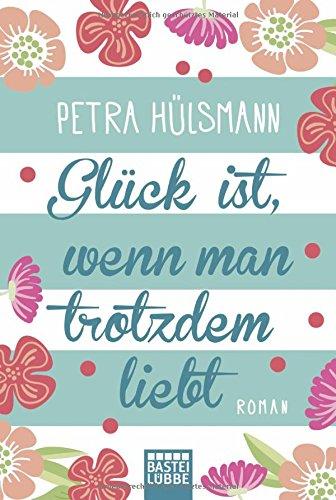 Petra Hülsmann; Roman Glück ist, wenn man trotzdem liebt