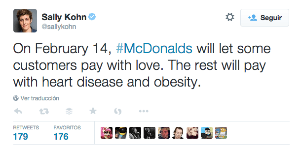 4 Sally Kohn en Twitter   On February 14   McDonalds will let some customers pay with love. The rest will pay with heart disease and obesity.