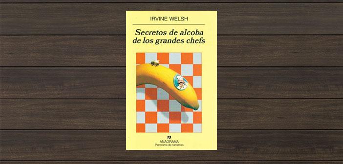 Chambre secrets des grands chefs d'Irvine Welsh