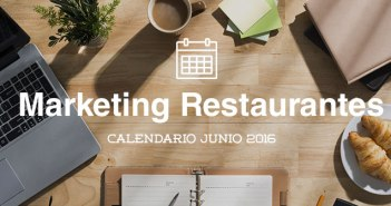 Junio de 2016: calendario de acciones de marketing para restaurantes