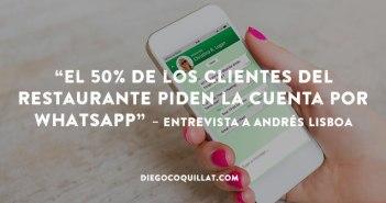 """""""El 50% de los clientes del restaurante piden la cuenta por Whatsapp"""" – Entrevista a Andrés Lisboa"""