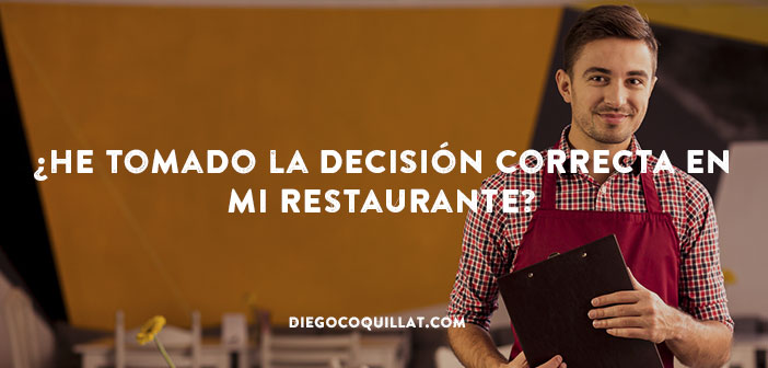 ¿He tomado la decisión correcta en mi restaurante?