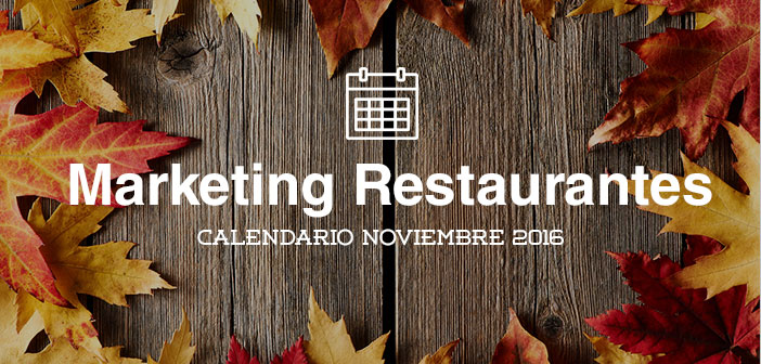 Noviembre de 2016: calendario de acciones de marketing para restaurantes