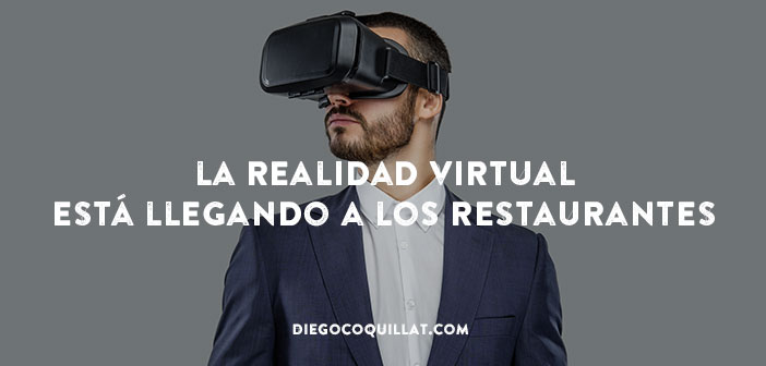 3 Examples of how virtual reality is llagando to restaurants
