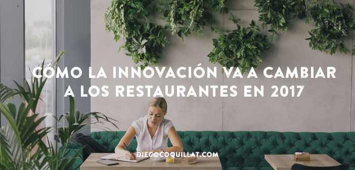 5 ejemplos de cómo la innovación va a cambiar a los restaurantes en 2017