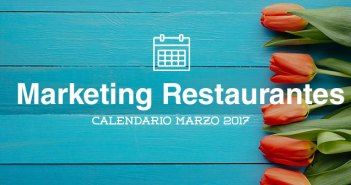 Marzo de 2017: calendario de acciones de marketing para restaurantes