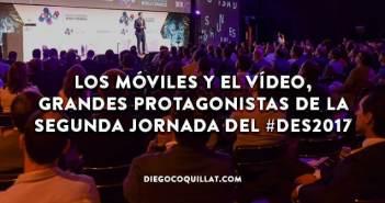 Los móviles y el vídeo, grandes protagonistas de la segunda jornada del #DES2017