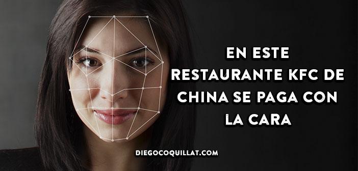 https://www.diegocoquillat.com/en-este-restaurante-kfc-de-china-se-paga-con-la-cara/