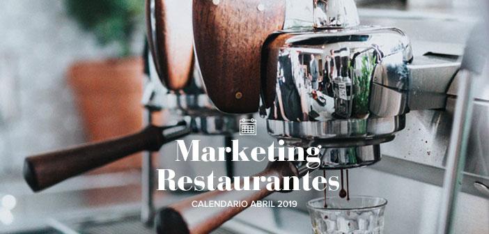 Abril de 2019: calendario de acciones de marketing para restaurantes
