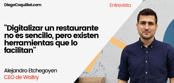 """& quot; Digitizing a restaurant is not easy, but there are tools that make it easier"""" Alejandro Etchegoyen CEO of Waitry"""