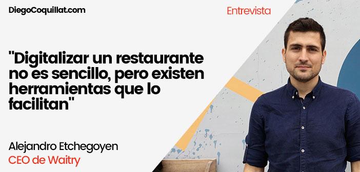 """`` Numériser un restaurant n'est pas facile, mais il existe des outils qui facilitent les choses"""" Alejandro Etchegoyen PDG de Waitry"""