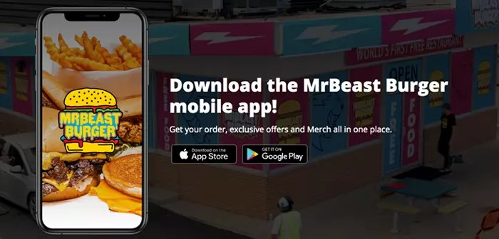 further, the MrBeast team has launched its own mobile app from which you can also make orders. This program will help you reinforce your brand image (if that is possible) and build customer loyalty through promotions in the eccentric MrBeast style.