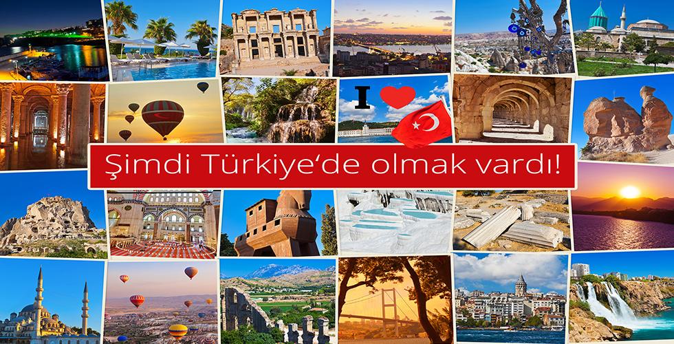 """""""ŞİMDİ TÜRKİYE'DE OLMAK VARDI"""""""