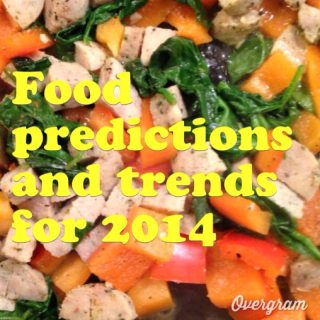 Food predictions and Trends for 2014 (and my thoughts)