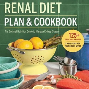 Renal Diet Plan and Cookbook: The Optimal Nutrition Guide to Manage Kidney Disease