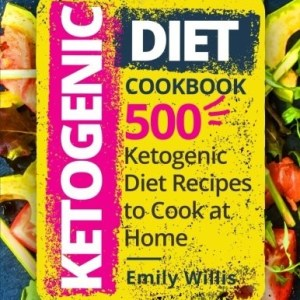 Ketogenic Diet Cookbook: 500 Ketogenic Diet Recipes to Cook at Home