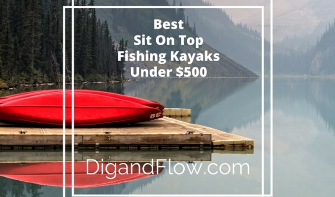 Best Sit On Top Fishing Kayaks Under 500