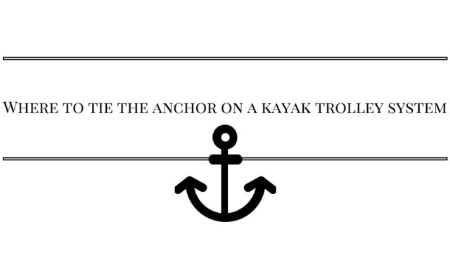 Where to tie the anchor on a kayak trolley system