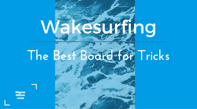Best wakesurf board for tricks