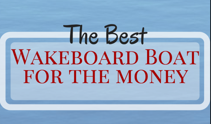 Best Wakeboard Boats for the Money
