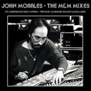 John Morales ‎– The M&M Mixes: NYC Underground Disco Anthems + Previously Un-Released Exclusive Salsoul Mixes