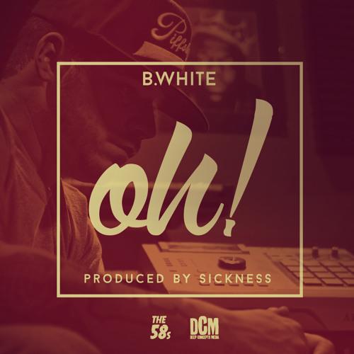 B. White- Oh! (prod by Sickness)