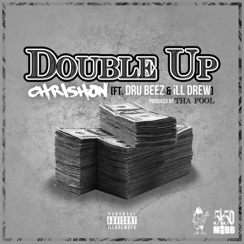 Chrishon - Double Up (Feat. Dru Beez & ILL Drew) [Prod. By Tha Fool]