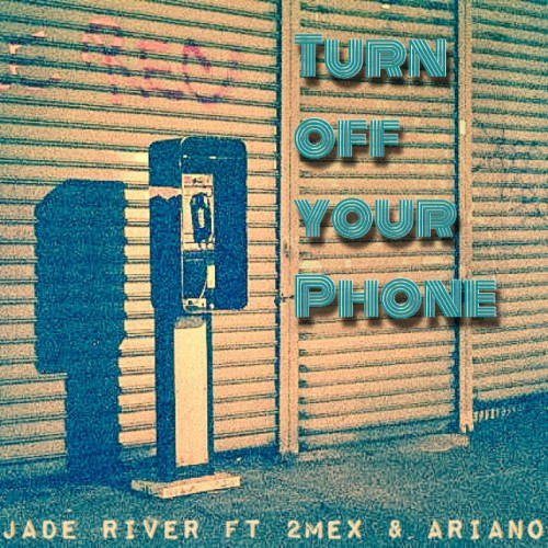 Jade River ft 2Mex & Ariano - Turn off your phone
