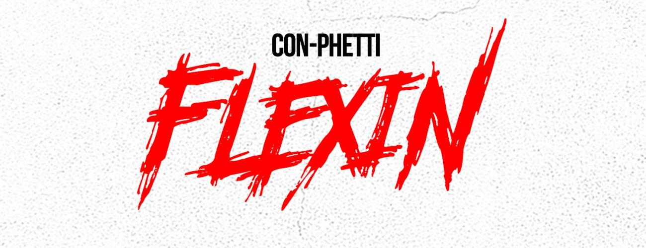 Con-Phetti – Flexin