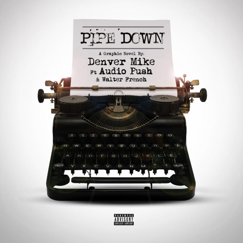 "Denver Mike F/ Audio Push & Walter French - ""Pipe Down"""