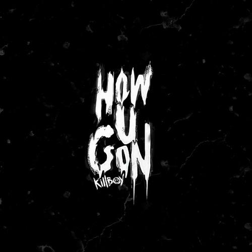 "KILLBOY (@killboy) – ""How You Gon"""