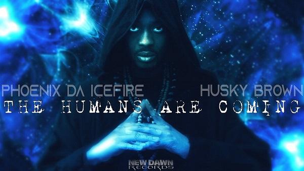 "Phoenix da Icefire (@PhoenixdaFir) & Husky Brown (@HuskyBrown) – ""The Humans Are Coming"""