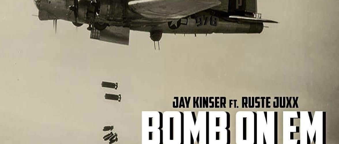 "Jay Kinser F/ Ruste Juxx – ""Bomb On Em"""