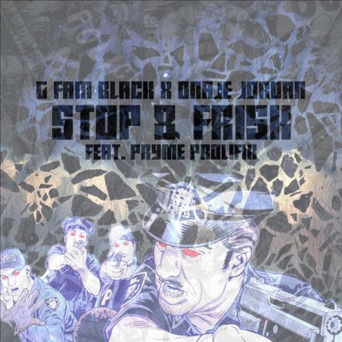 "G FAM BLACK (@GFamThePirate) & Onaje Jordan (@OnajeJordan39) F/ Pryme Prolifik (@PrymeProlifik) – ""Stop & Frisk"""