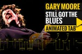 GARY MOORE – STILL GOT THE BLUES – Animated Tab
