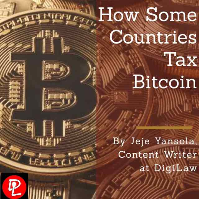 How some countries tax Bitcoin Jeje Yansola Content Writer DigiLaw