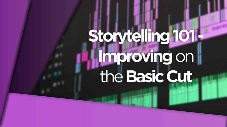 Storytelling-101 - Improving on the Basic Cut