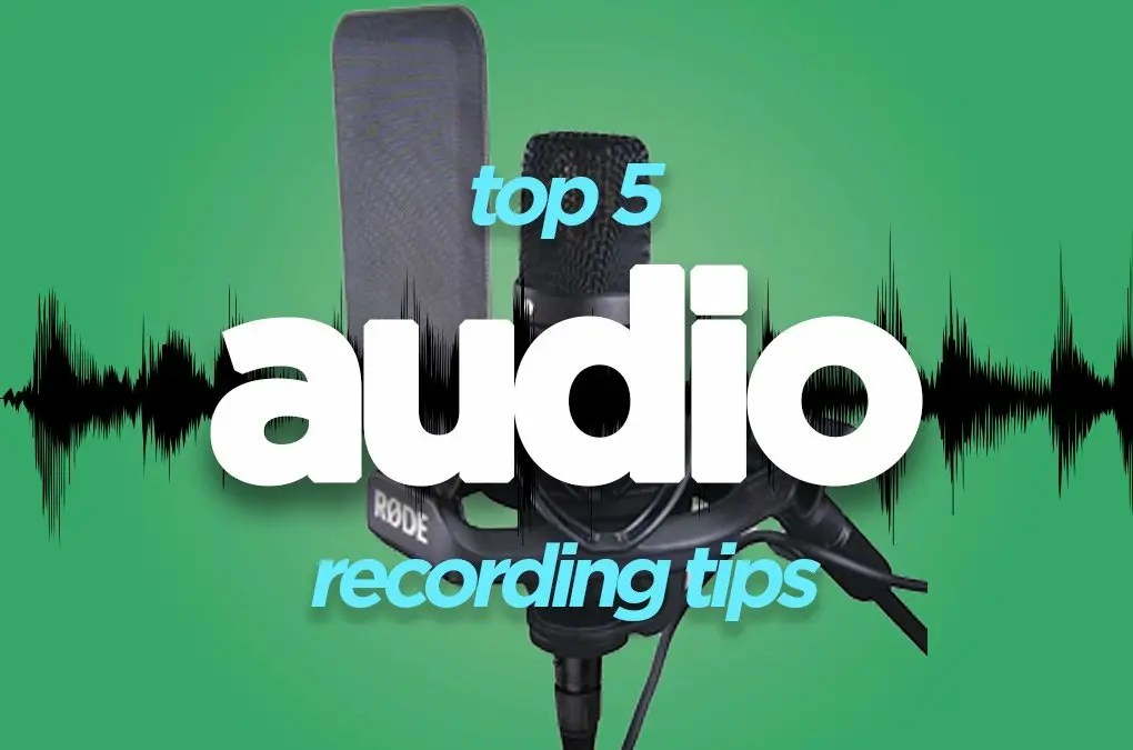 Top 5 Audio Recording Tips
