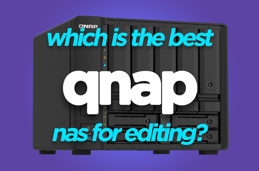 Best NAS for Video Editing