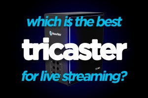 tricaster switcher best video switcher for live streaming