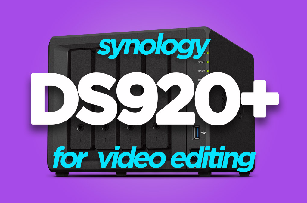 Synology DS920+ for video editing