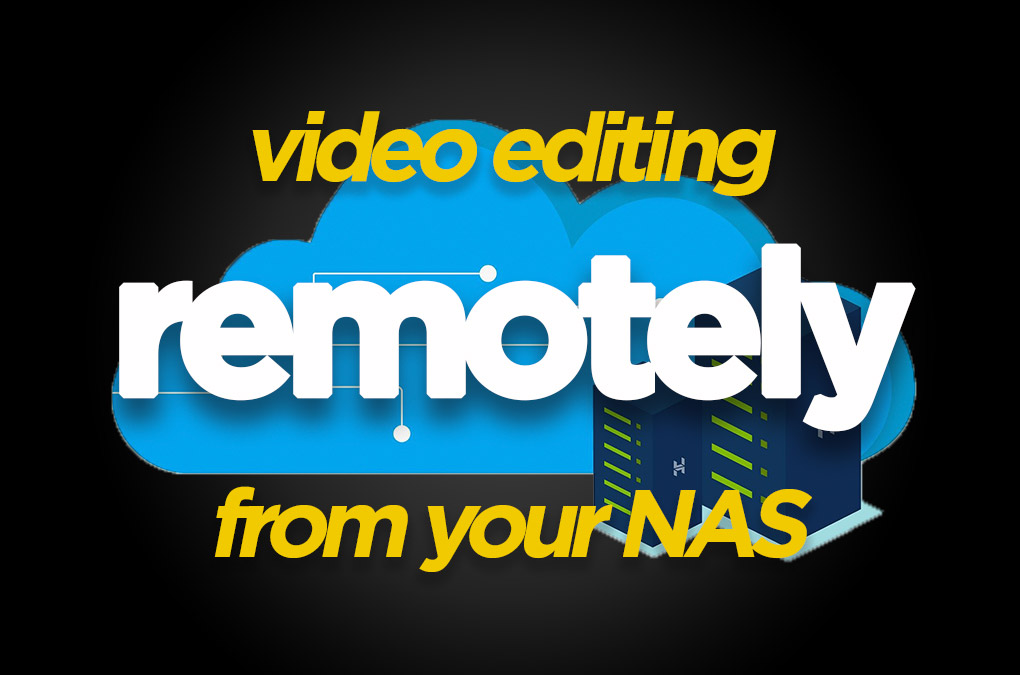 Video Editing Remotely from NAS