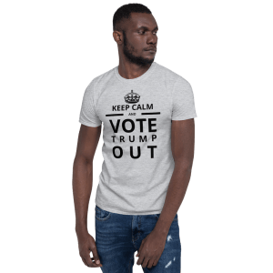 Keep Calm Vote Trump OUT – 2020 Election Short-Sleeve Unisex T-Shirt
