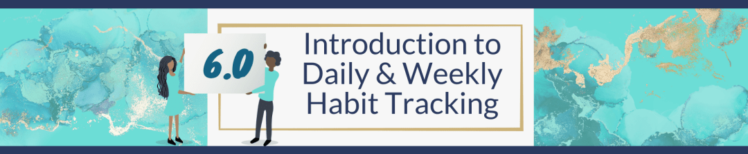 6.0 Introduction to Daily & Weekly Habit Tracking