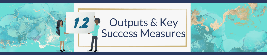 1.2 Outputs & Key Success Measures