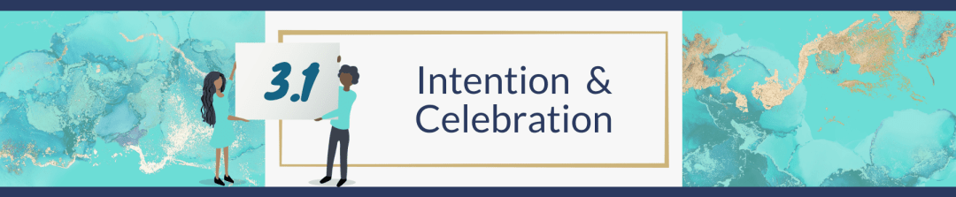 3.1 Intention & Celebration