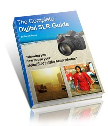 The Complete Digital SLR Guide - The Ultimate Guide For Digital Photographers