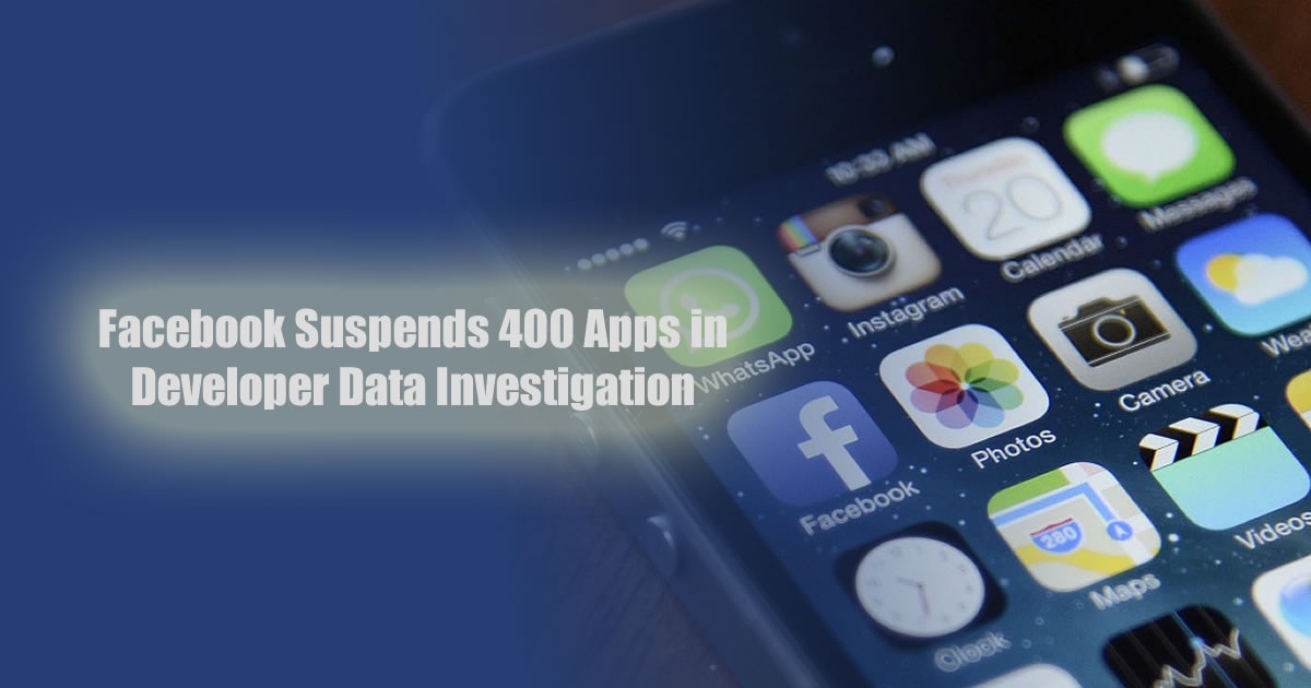 Facebook Suspends 400 Apps in Developer Data Investigation
