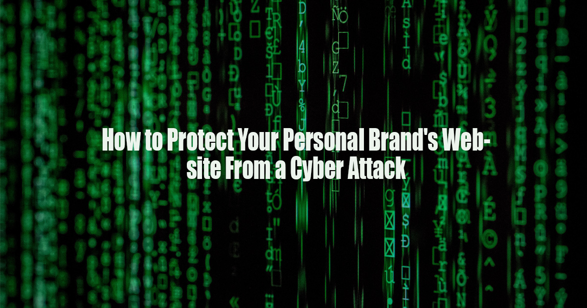 How to Protect Your Personal Brand's Website From a Cyber Attack